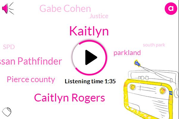 Kaitlyn,Caitlyn Rogers,Nissan Pathfinder,Pierce County,Parkland,Gabe Cohen,Komo,Justice,SPD,South Park,Fremont,Ballard,Georgetown,Fifty Two Percent,Ten-Year