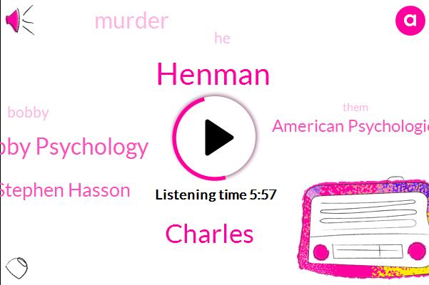Charles,Henman,Bobby Psychology,Stephen Hasson,American Psychological Association,Murder