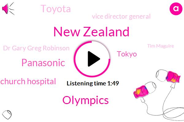 New Zealand,Olympics,Panasonic,AP,Zealand Christchurch Hospital,Tokyo,Toyota,Vice Director General,Dr Gary Greg Robinson,Tim Maguire,Facebook,Christ,Europe,Arden,Prime Minister,Australia,Rick,Justin