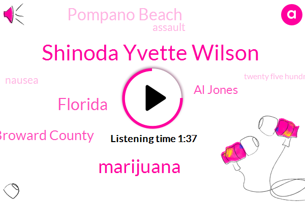 Shinoda Yvette Wilson,Marijuana,Florida,Broward County,Al Jones,Pompano Beach,Assault,Nausea,Twenty Five Hundred Dollars,Thirty Nine Degrees,Thirty-Seven-Year,Thousand Feet,Twelve Year