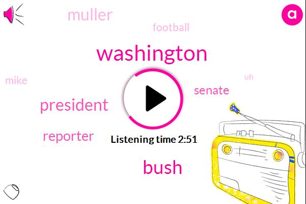Washington,Bush,Reporter,President Trump,Senate,Muller,Football,Mike,London
