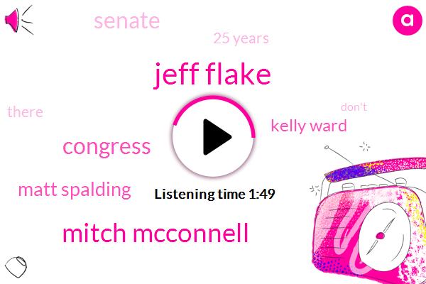 Jeff Flake,Mitch Mcconnell,Congress,Matt Spalding,Kelly Ward,Senate,25 Years