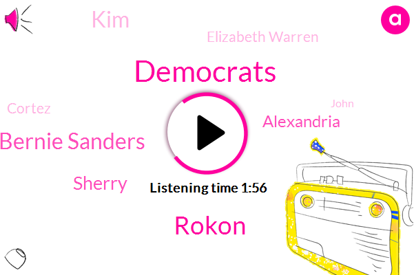 Democrats,Rokon,Bernie Sanders,Sherry,Alexandria,KIM,Elizabeth Warren,Cortez,John