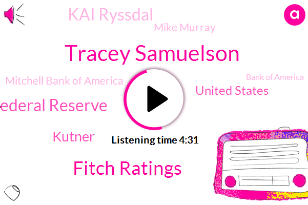Tracey Samuelson,Fitch Ratings,Federal Reserve,Kutner,United States,Kai Ryssdal,Mike Murray,Mitchell Bank Of America,Bank Of America,James Mccormack,IMF,University Of California Berkeley,Chief Economist,Donald Trump,Mitchell Hartman,Costco,President Trump,Seattle