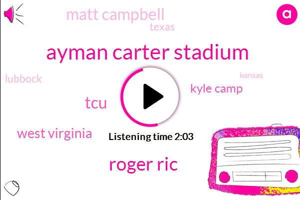 Ayman Carter Stadium,Roger Ric,TCU,West Virginia,Kyle Camp,Matt Campbell,Texas,Lubbock,Kansas,Alex,Iowa,Greer,Daggett,Schuyler Thompson,Forty Two Seconds,Fourquarter