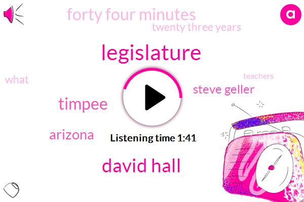 Legislature,David Hall,Timpee,Arizona,Steve Geller,Forty Four Minutes,Twenty Three Years