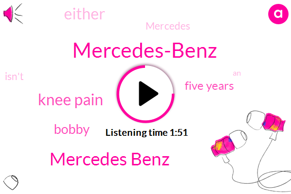 Mercedes-Benz,Mercedes Benz,Knee Pain,Bobby,Five Years