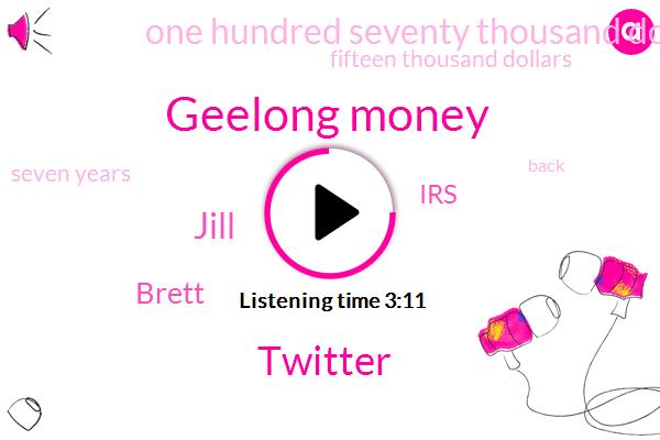 Geelong Money,Twitter,Jill,Brett,IRS,One Hundred Seventy Thousand Dollars,Fifteen Thousand Dollars,Seven Years