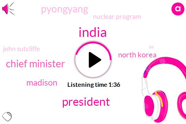 India,President Trump,Chief Minister,Madison,North Korea,Pyongyang,Nuclear Program,John Sutcliffe,United States,Dandong,Thirty Percent,Fifteen Years
