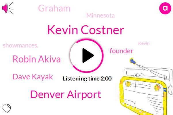 Kevin Costner,Denver Airport,Robin Akiva,Dave Kayak,Founder,Graham,Minnesota,Showmances.