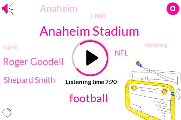 Anaheim Stadium,Football,Roger Goodell,Shepard Smith,NFL,Anaheim,Cnbc,Nord,Armstrong,John Phillips,Sean