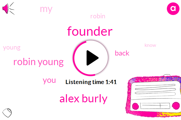 Founder,Alex Burly,Robin Young