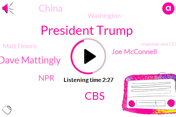 President Trump,CBS,Dave Mattingly,NPR,Joe Mcconnell,China,Matt Elmore,Washington,Chairman And Ceo,Jim Zarroli,Sonoma County,Chicago,Ashley Homestore,Exchange Commission,Superintendent,America,Nancy Kastenbaum,Robin Young