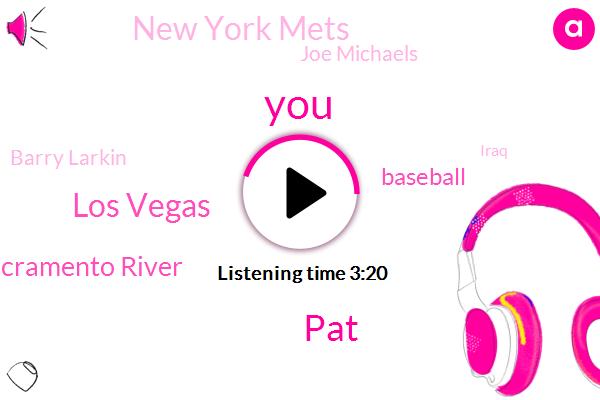 PAT,Los Vegas,Sacramento River,Baseball,New York Mets,Joe Michaels,Barry Larkin,Iraq,President Trump,Darlene,Kendall,California,Valen,Colfax,Betty,Mike,Darlene.,Ninety Seven Year,Four K
