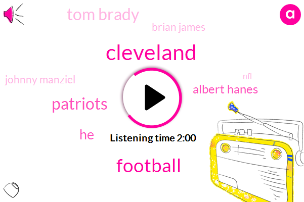 Cleveland,Football,Patriots,Albert Hanes,Tom Brady,Brian James,Johnny Manziel,NFL,Garrett,Randy Moss