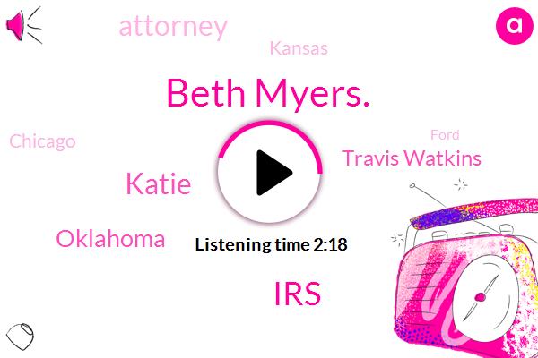 Beth Myers.,IRS,Oklahoma,FOX,Katie,Travis Watkins,Attorney,Kansas,Chicago,Ford,Three Quarters,Twenty Percent,Three Seventy Four Three Quarters,Forty One Three Quarters,Seven Three Quarters,Fifty Years
