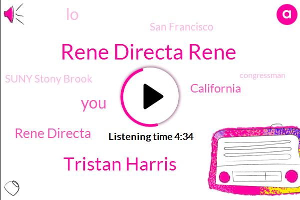 Rene Directa Rene,Tristan Harris,Rene Directa,California,LO,San Francisco,Suny Stony Brook,Congressman,Botts,CNN,Congress State Department,Facebook,Director Of Research,New York Times,Truman