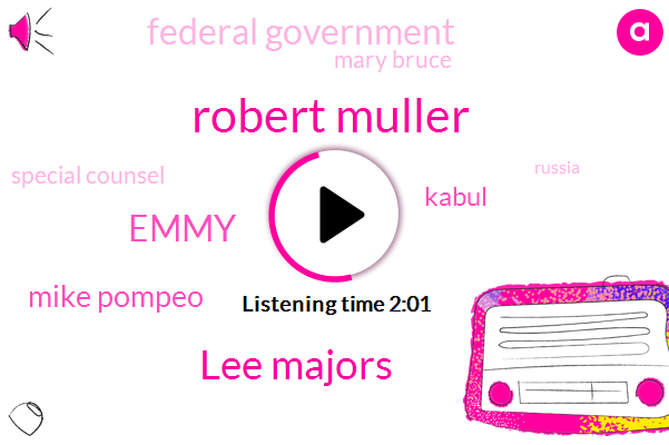 Robert Muller,Lee Majors,Emmy,Mike Pompeo,Kabul,Federal Government,Mary Bruce,Special Counsel,Russia,K. F. B. K.,Afghanistan,Six Million Dollar