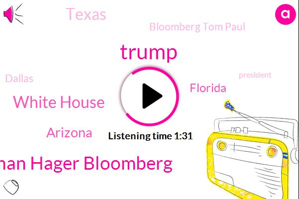 Donald Trump,Nathan Hager Bloomberg,White House,Arizona,Florida,Texas,Bloomberg Tom Paul,Dallas,President Trump,Bloomberg