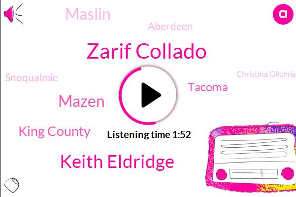 Zarif Collado,Keith Eldridge,Mazen,King County,Tacoma,Maslin,Aberdeen,Snoqualmie,Christina Gilchrist,Komo,Johnny 'Gelato,Seventeen Year,Thirteen Year,Five Days,Two Weeks,Ten Year