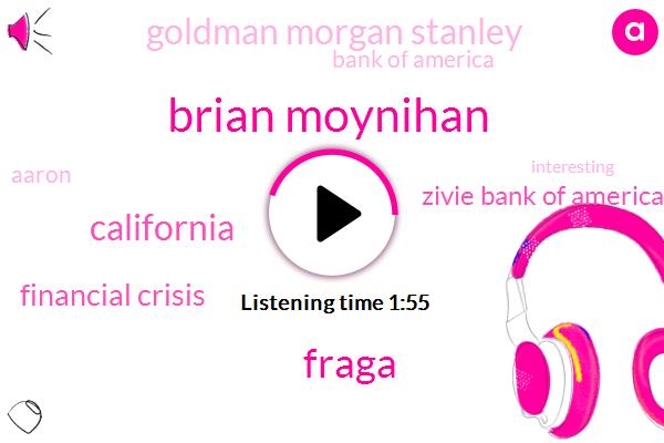 Brian Moynihan,Fraga,California,Financial Crisis,Zivie Bank Of America,Goldman Morgan Stanley,Bank Of America,Aaron