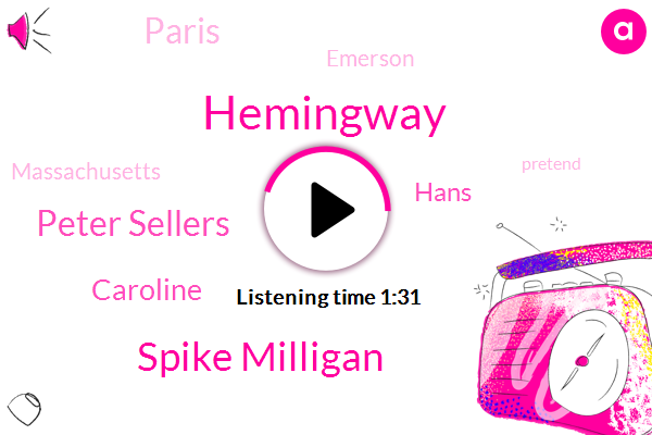 Hemingway,Spike Milligan,Peter Sellers,Caroline,Hans,Paris,Emerson,Massachusetts