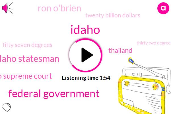 Idaho,Federal Government,Idaho Statesman,Idaho Supreme Court,Thailand,Ron O'brien,Twenty Billion Dollars,Fifty Seven Degrees,Thirty Two Degrees,Ninety Percent