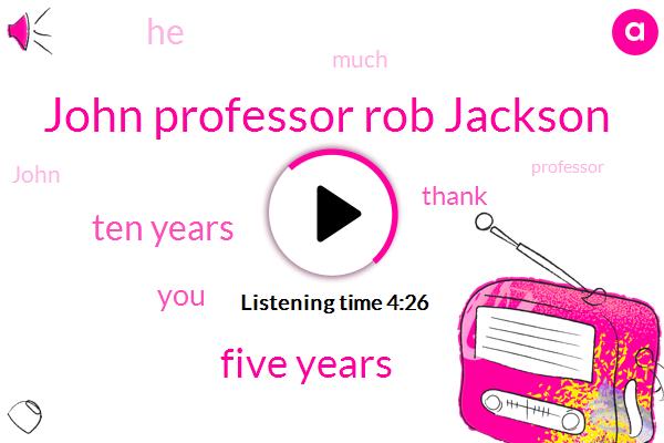 John Professor Rob Jackson,Five Years,Ten Years
