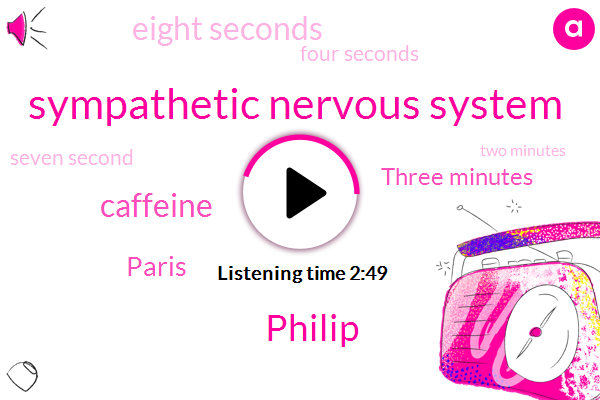 Sympathetic Nervous System,Philip,Caffeine,Paris,Three Minutes,Eight Seconds,Four Seconds,Seven Second,Two Minutes,One Minute