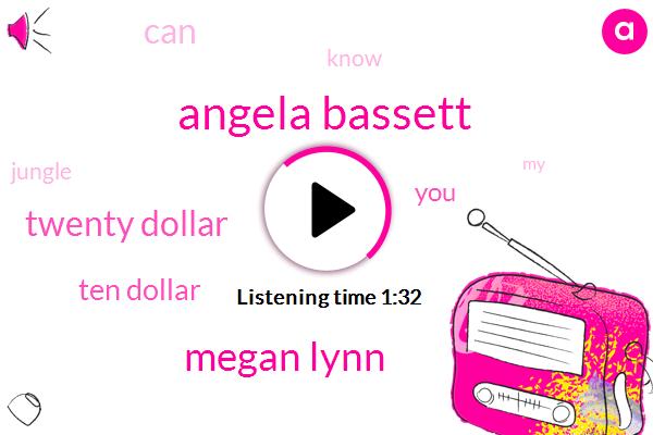 Angela Bassett,Megan Lynn,Twenty Dollar,Ten Dollar