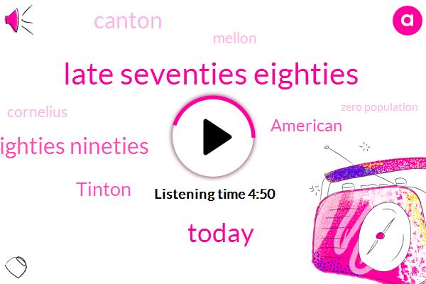 Late Seventies Eighties,Today,Eighties Nineties,Tinton,American,Canton,Mellon,Cornelius,Zero Population,ONE