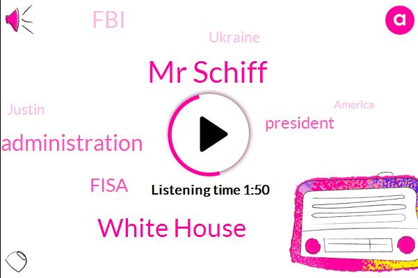 Mr Schiff,White House,Obama Administration,Fisa,President Trump,FBI,Ukraine,Justin,America,Abc.,W. A. B.,Seventy Seven W,Seven W