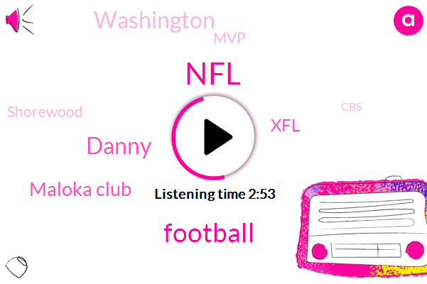 NFL,Football,Danny,Maloka Club,XFL,Washington,MVP,Shorewood,CBS,Scott,Pennsylvania