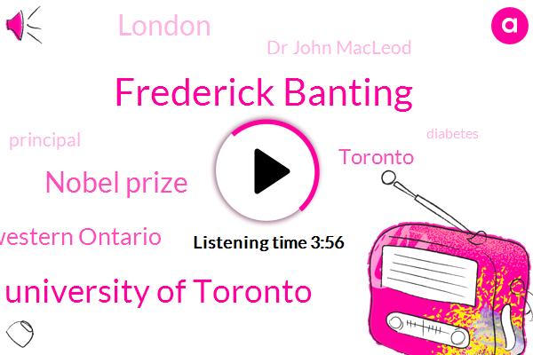 Frederick Banting,University Of Toronto,Nobel Prize,University Of Western Ontario,Toronto,London,Dr John Macleod,Principal,Diabetes,Ontario,Eddie,Producer,Jj Mcleod,Matt,Louis