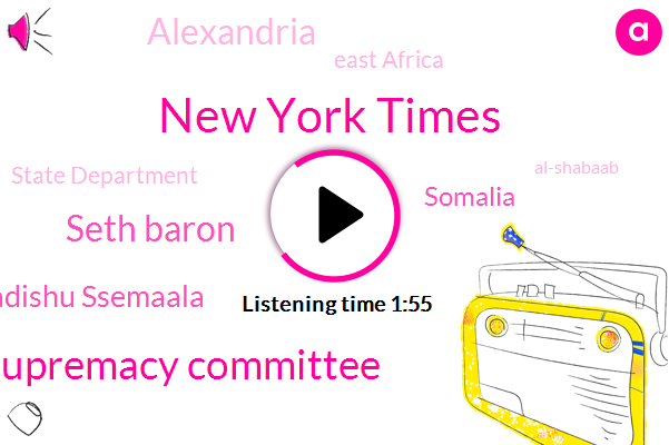 New York Times,White Supremacy Committee,Seth Baron,Mogadishu Ssemaala,Somalia,Alexandria,East Africa,State Department,Al-Shabaab,Ninety Seven Percent,Nine Years