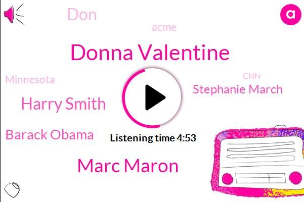 Donna Valentine,Marc Maron,Harry Smith,Barack Obama,Stephanie March,DON,Acme,Minnesota,CNN,Minneapolis,Shelton,NBC,Mark Sharon,Twenty Years,Two Hours