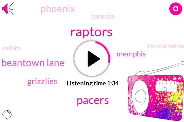 Raptors,Pacers,Beantown Lane,Grizzlies,Memphis,Phoenix,Toronto,Celtics,Charlotte Hornets,Twenty Seven Seconds,Four Seconds