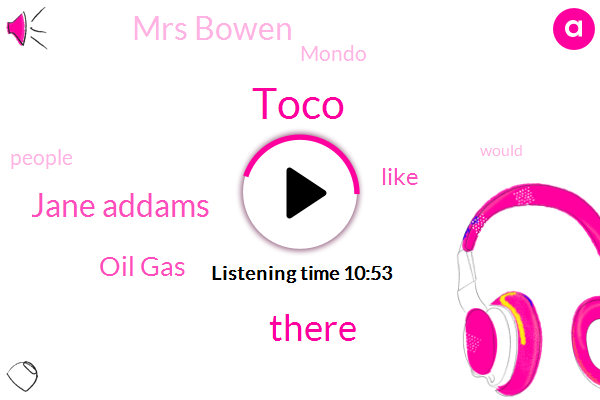 Toco,Jane Addams,Oil Gas,Mrs Bowen,Mondo