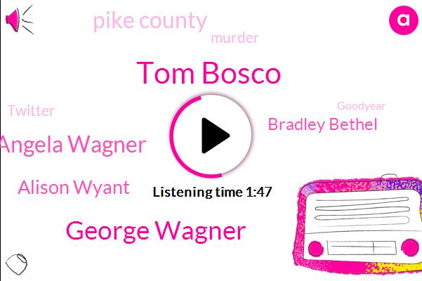 Tom Bosco,George Wagner,Angela Wagner,Alison Wyant,ABC,Bradley Bethel,Pike County,Murder,Twitter,Goodyear,Wtvn,Football,North American International,Sixty Years