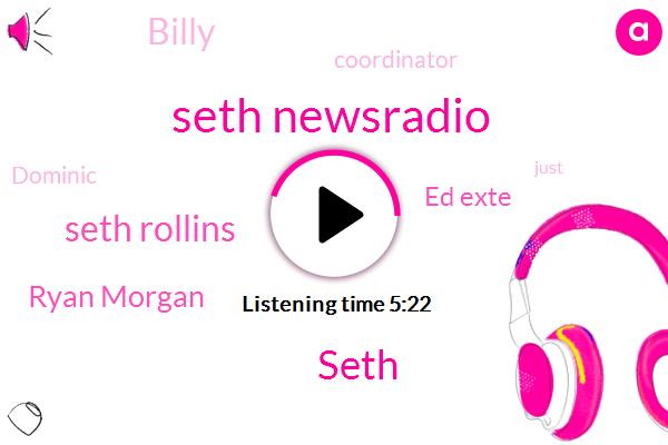 Seth Newsradio,Seth,Seth Rollins,Ryan Morgan,Ed Exte,Billy,Coordinator,Dominic