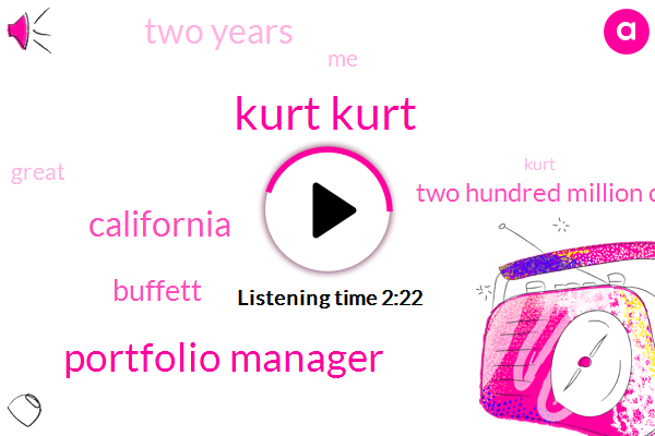 Kurt Kurt,Portfolio Manager,California,Buffett,Two Hundred Million Dollar,Two Years