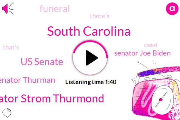 South Carolina,Senator Strom Thurmond,Us Senate,Senator Thurman,Senator Joe Biden