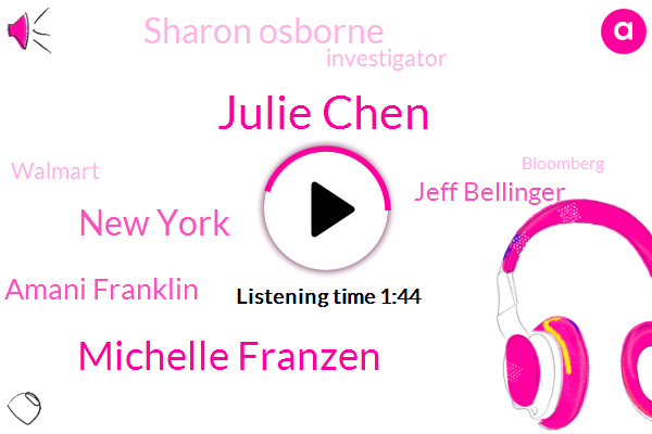 Julie Chen,Michelle Franzen,New York,Amani Franklin,Jeff Bellinger,Sharon Osborne,Investigator,Walmart,Bloomberg,Foosball,America,CBS,Simone,CEO,Assault,Chairman,Harassment