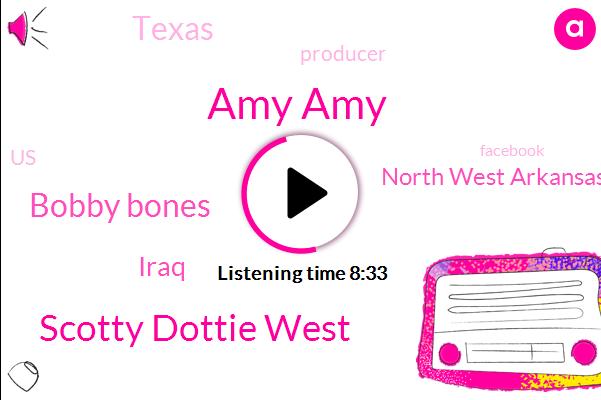 Amy Amy,Scotty Dottie West,Bobby Bones,Iraq,North West Arkansas,Texas,Producer,United States,Facebook,University Of Cambridge,Arkansas,Fayetteville,America,Scott,Local School District,Tony Us