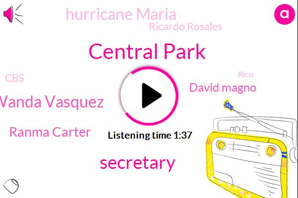 Central Park,Secretary,Wanda Vasquez,Ranma Carter,David Magno,Hurricane Maria,Ricardo Rosales,CBS,Rico,Lewis River Amaran,Capital One