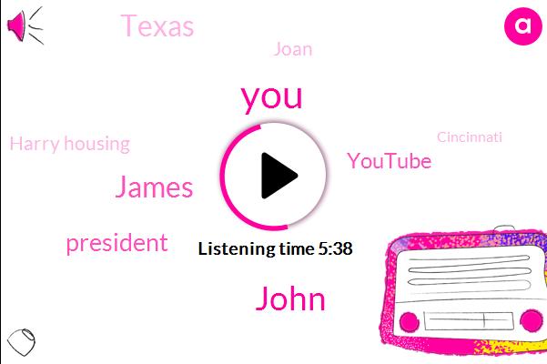 John,James,President Trump,Youtube,Texas,Joan,Harry Housing,Cincinnati,ISS,John Ohio,Janine,Ninety Million Dollars