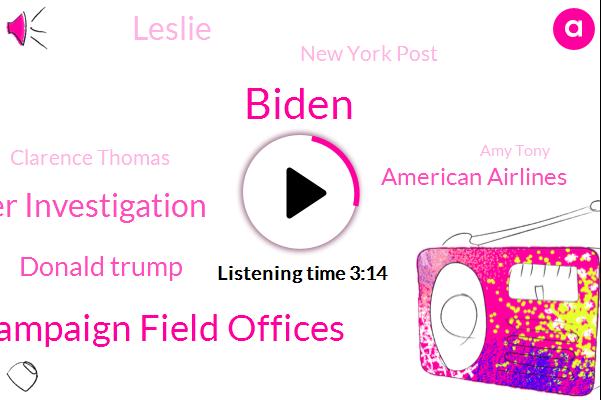 Biden,Biden Campaign Field Offices,Muller Investigation,Donald Trump,American Airlines,Leslie,New York Post,Clarence Thomas,Amy Tony,Senate,Google,President Trump,Supreme Court,Barrett,Twenty Twenty,Facebook,James,Florida,Pennsylvania
