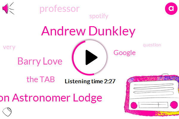 Andrew Dunkley,Fred Watson Astronomer Lodge,Barry Love,The Tab,Google,Professor,Spotify
