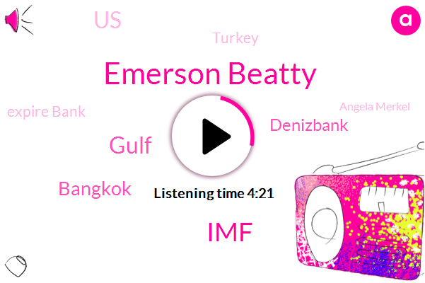 Emerson Beatty,IMF,Gulf,Bangkok,Denizbank,United States,Turkey,Expire Bank,Angela Merkel,Msnbc,Saudi Arabia,Germany,Argentina,Chancellor,Dr Musk,Two Hundred Million Dollars