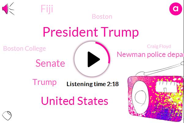 President Trump,United States,Senate,Donald Trump,ABC,Newman Police Department,Fiji,Boston,Boston College,Craig Floyd,Washington,El Paso,Caracas,America,Dallas,Mike